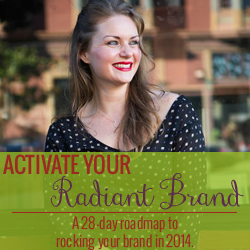ACTIVATE YOUR RADIANT BRAND